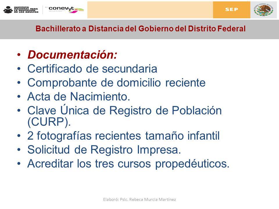 Bachillerato a Distancia del Gobierno del Distrito Federal Documentación: Certificado de secundaria Comprobante de domicilio reciente Acta de Nacimien