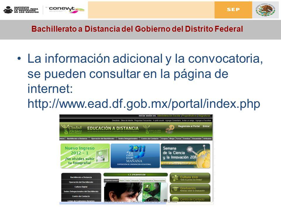Bachillerato a Distancia del Gobierno del Distrito Federal La información adicional y la convocatoria, se pueden consultar en la página de internet: h