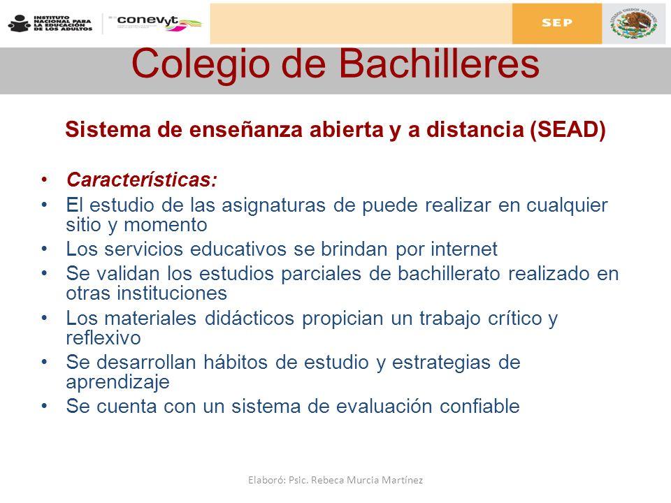 Colegio de Bachilleres Sistema de enseñanza abierta y a distancia (SEAD) Características: El estudio de las asignaturas de puede realizar en cualquier