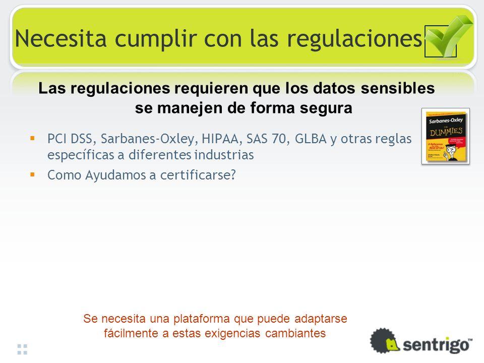 Necesita cumplir con las regulaciones PCI DSS, Sarbanes-Oxley, HIPAA, SAS 70, GLBA y otras reglas específicas a diferentes industrias Como Ayudamos a