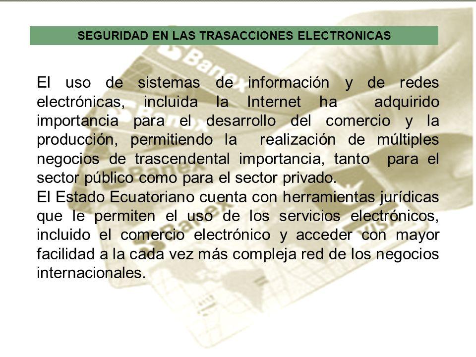 SEGURIDAD EN LAS TRASACCIONES ELECTRONICAS El uso de sistemas de información y de redes electrónicas, incluida la Internet ha adquirido importancia pa
