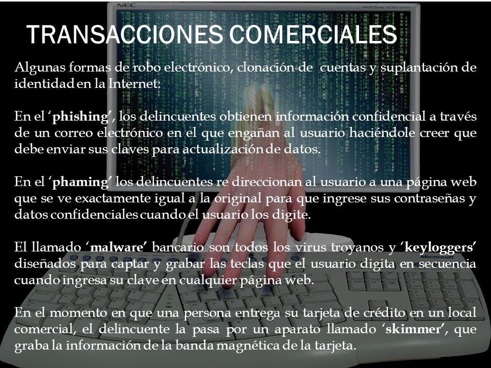 TRANSACCIONES COMERCIALES Algunas formas de robo electrónico, clonación de cuentas y suplantación de identidad en la Internet: En el phishing, los del