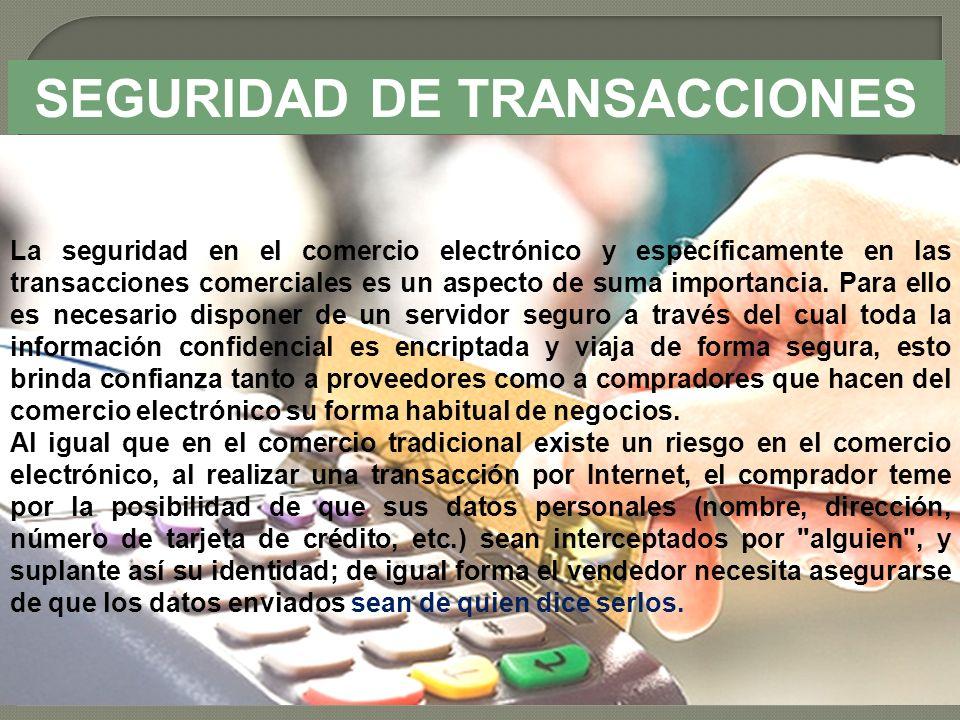 SEGURIDAD DE TRANSACCIONES La seguridad en el comercio electrónico y específicamente en las transacciones comerciales es un aspecto de suma importanci