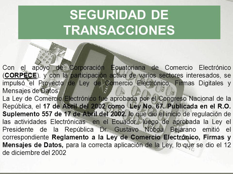 SEGURIDAD DE TRANSACCIONES Con el apoyo de Corporación Ecuatoriana de Comercio Electrónico (CORPECE). y con la participación activa de varios sectores