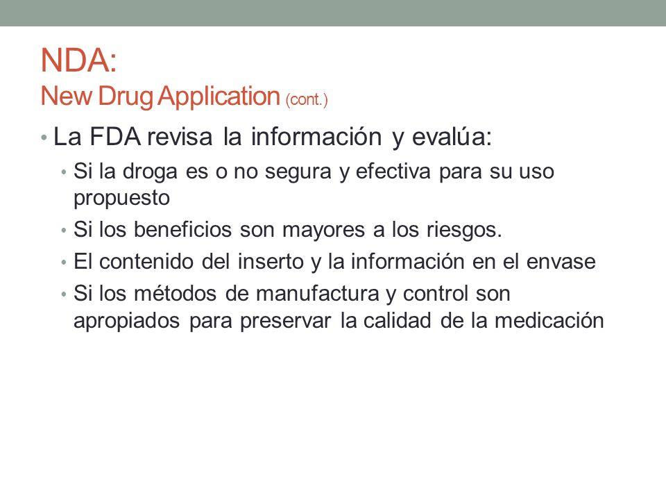 NDA: New Drug Application (cont.) La FDA revisa la información y evalúa: Si la droga es o no segura y efectiva para su uso propuesto Si los beneficios