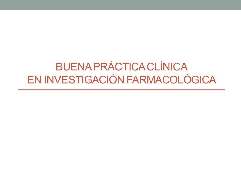 BUENA PRÁCTICA CLÍNICA EN INVESTIGACIÓN FARMACOLÓGICA