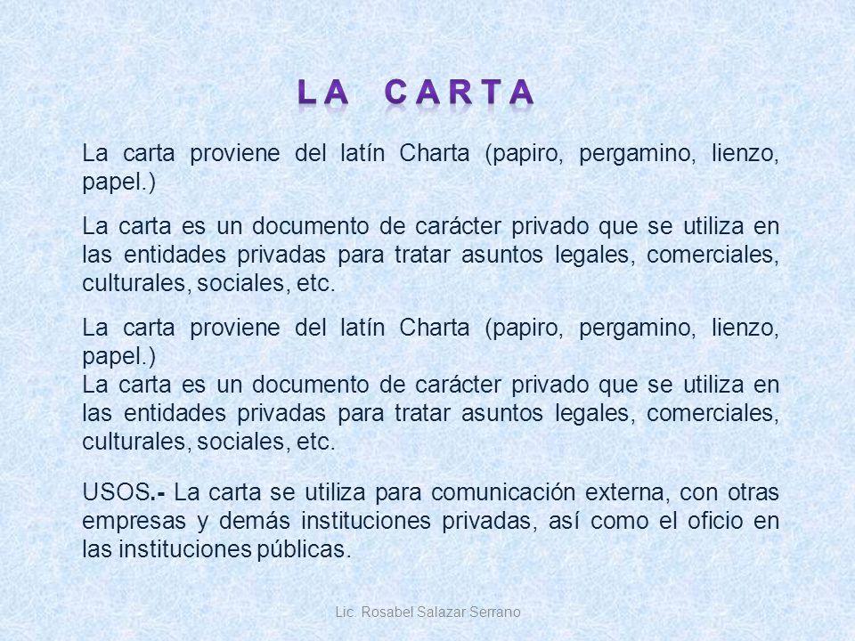 La carta es un documento de carácter privado que se utiliza en las entidades privadas para tratar asuntos legales, comerciales, culturales, sociales,