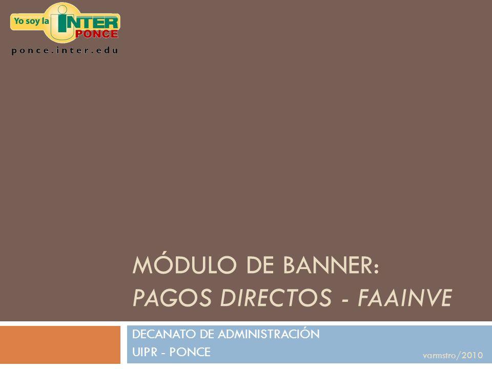 MÓDULO DE BANNER: PAGOS DIRECTOS - FAAINVE DECANATO DE ADMINISTRACIÓN UIPR - PONCE varmstro/2010