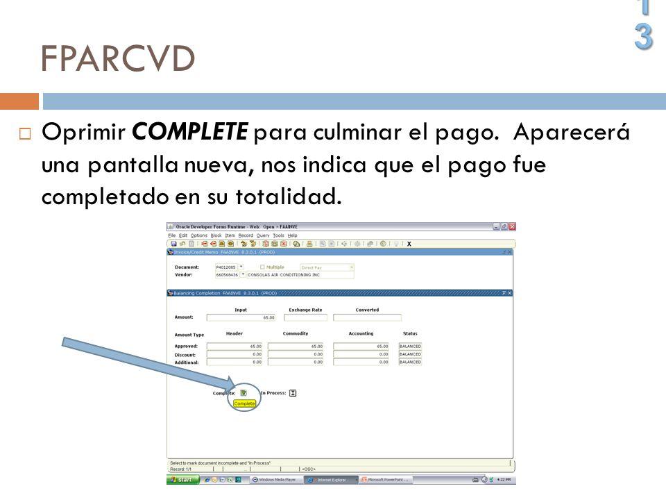 FPARCVD Oprimir COMPLETE para culminar el pago. Aparecerá una pantalla nueva, nos indica que el pago fue completado en su totalidad.