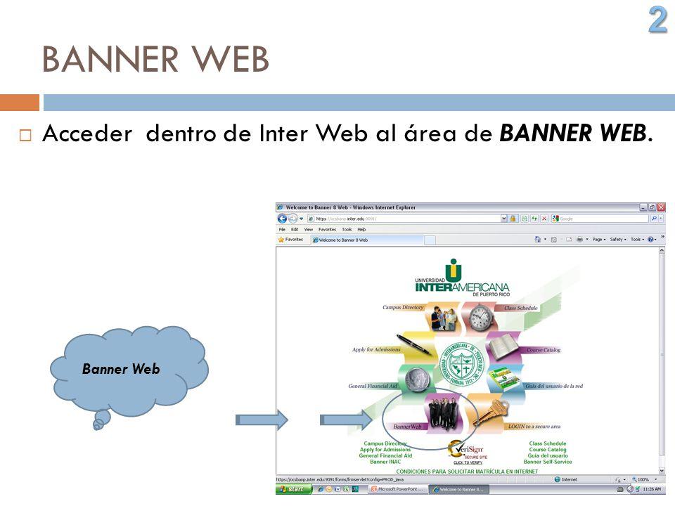 BANNER WEB Acceder dentro de Inter Web al área de BANNER WEB. Banner Web