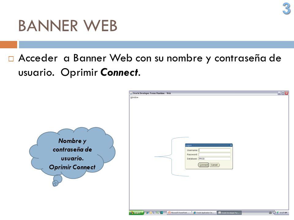 BANNER WEB Acceder a Banner Web con su nombre y contraseña de usuario. Oprimir Connect. Nombre y contraseña de usuario. Oprimir Connect