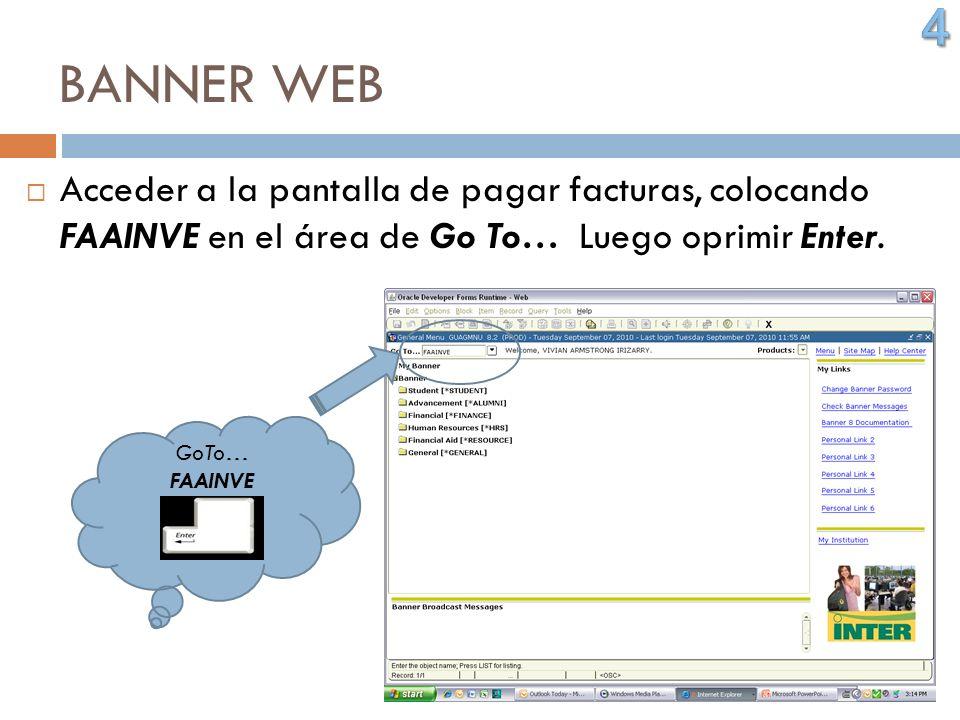 BANNER WEB Acceder a la pantalla de pagar facturas, colocando FAAINVE en el área de Go To… Luego oprimir Enter. GoTo… FAAINVE