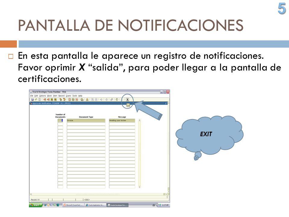 PANTALLA DE NOTIFICACIONES En esta pantalla le aparece un registro de notificaciones. Favor oprimir X salida, para poder llegar a la pantalla de certi