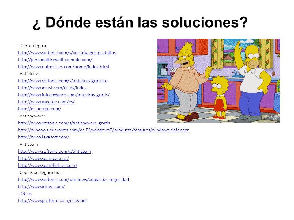 - Cortafuegos: http://www.softonic.com/s/cortafuegos-gratuitos http://personalfirewall.comodo.com/ http://www.outpost-es.com/home/index.html -Antivirus: http://www.softonic.com/s/antivirus-gratuito http://www.avast.com/es-es/index http://www.infospyware.com/antivirus-gratis/ http://www.mcafee.com/es/ http://es.norton.com/ -Antispyware: http://www.softonic.com/s/antispyware-gratis http://windows.microsoft.com/es-ES/windows7/products/features/windows-defender http://www.lavasoft.com/ -Antispam: http://www.softonic.com/s/antispam http://www.spampal.org/ http://www.spamfighter.com/ -Copias de seguridad: http://www.softonic.com/windows/copias-de-seguridad http://www.idrive.com/ - Otros http://www.piriform.com/ccleaner