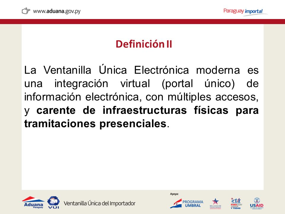 Definición II La Ventanilla Única Electrónica moderna es una integración virtual (portal único) de información electrónica, con múltiples accesos, y c