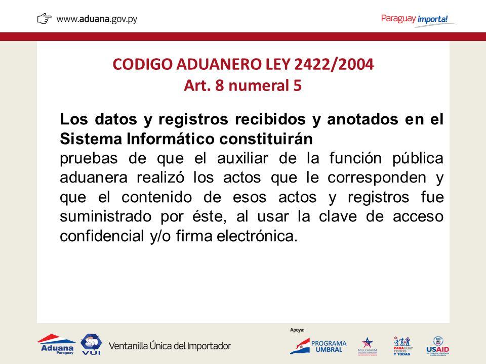 CODIGO ADUANERO LEY 2422/2004 Art. 8 numeral 5 Los datos y registros recibidos y anotados en el Sistema Informático constituirán pruebas de que el aux