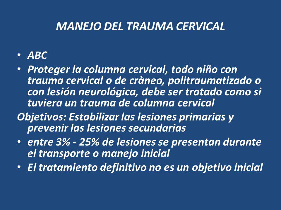 MANEJO DEL TRAUMA CERVICAL ABC Proteger la columna cervical, todo niño con trauma cervical o de cràneo, politraumatizado o con lesión neurológica, deb