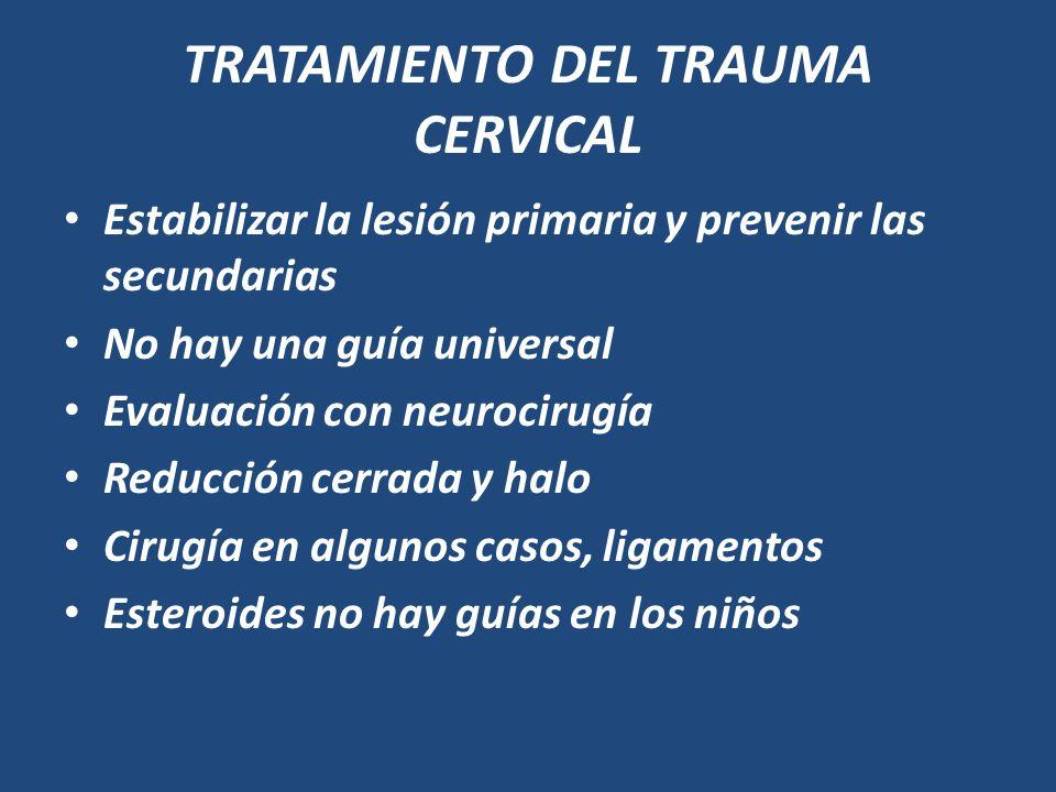 TRATAMIENTO DEL TRAUMA CERVICAL Estabilizar la lesión primaria y prevenir las secundarias No hay una guía universal Evaluación con neurocirugía Reducc