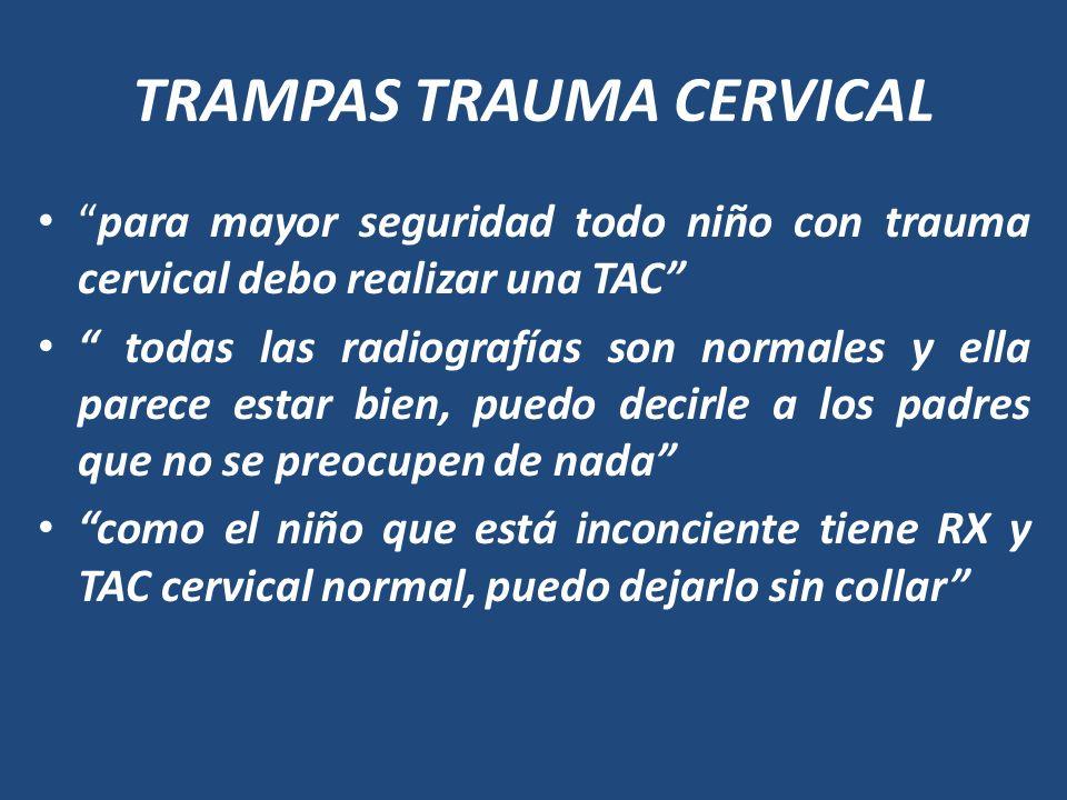 TRAMPAS TRAUMA CERVICAL para mayor seguridad todo niño con trauma cervical debo realizar una TAC todas las radiografías son normales y ella parece est