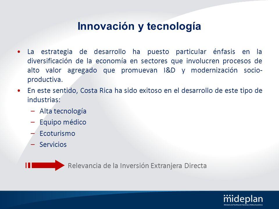 Innovación y tecnología La estrategia de desarrollo ha puesto particular énfasis en la diversificación de la economía en sectores que involucren proce