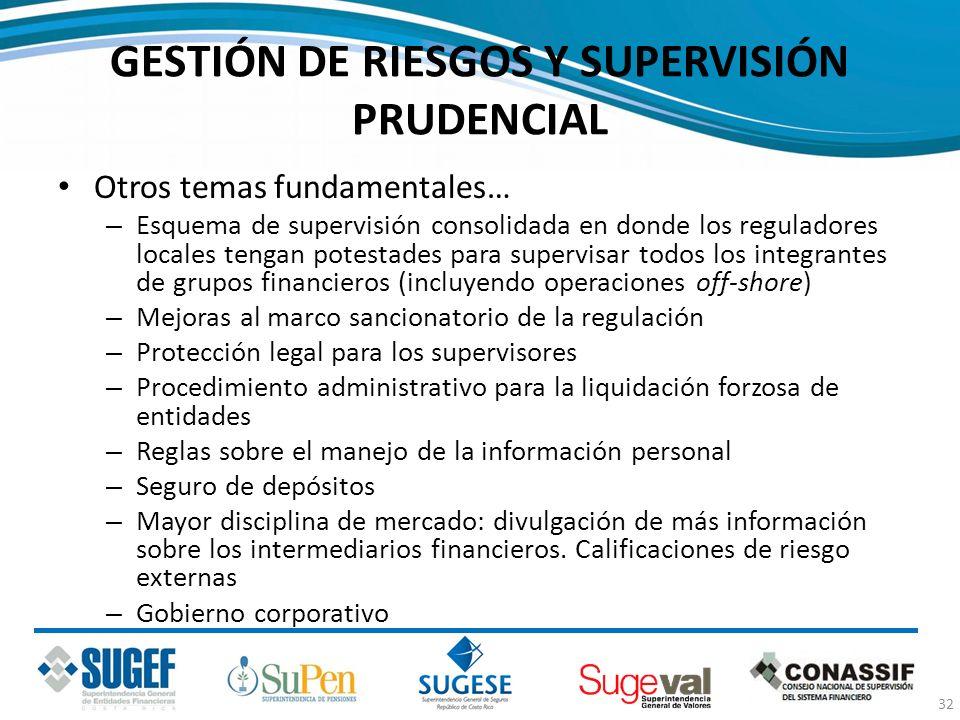 GESTIÓN DE RIESGOS Y SUPERVISIÓN PRUDENCIAL Otros temas fundamentales… – Esquema de supervisión consolidada en donde los reguladores locales tengan po