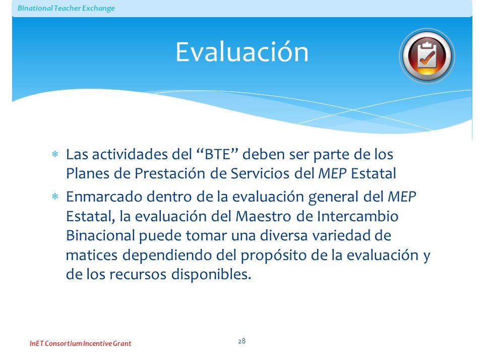 Binational Teacher Exchange InET Consortium Incentive Grant Evaluación Las actividades del BTE deben ser parte de los Planes de Prestación de Servicio
