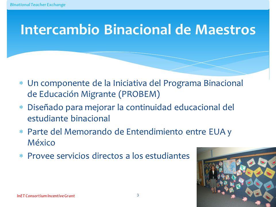 Binational Teacher Exchange InET Consortium Incentive Grant Un componente de la Iniciativa del Programa Binacional de Educación Migrante (PROBEM) Dise
