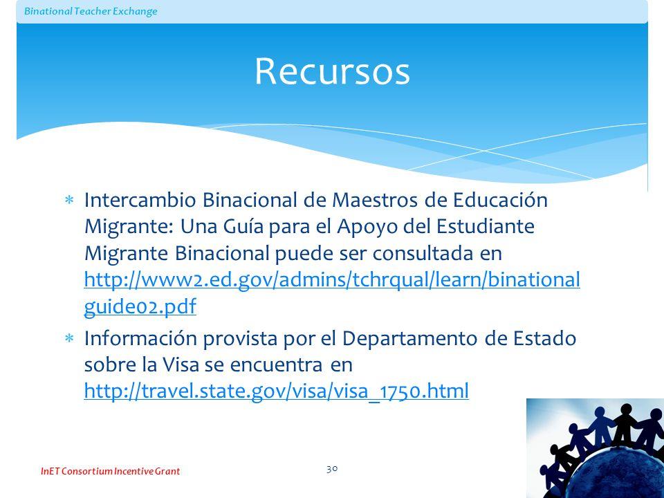 Binational Teacher Exchange InET Consortium Incentive Grant Recursos Intercambio Binacional de Maestros de Educación Migrante: Una Guía para el Apoyo