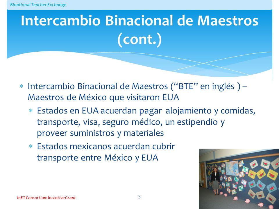 Binational Teacher Exchange InET Consortium Incentive Grant Intercambio Binacional de Maestros (BTE en inglés ) – Maestros de México que visitaron EUA
