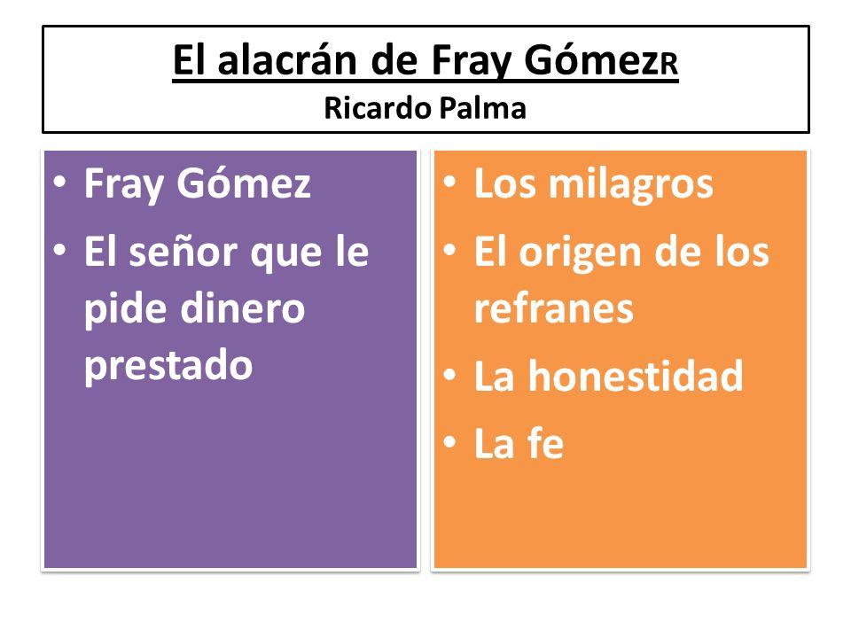 El alacrán de Fray Gómez R Ricardo Palma Fray Gómez El señor que le pide dinero prestado Fray Gómez El señor que le pide dinero prestado Los milagros