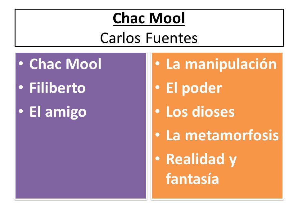Chac Mool Filiberto El amigo Chac Mool Filiberto El amigo La manipulación El poder Los dioses La metamorfosis Realidad y fantasía La manipulación El p
