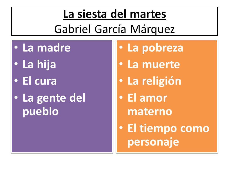 La siesta del martes Gabriel García Márquez La madre La hija El cura La gente del pueblo La madre La hija El cura La gente del pueblo La pobreza La mu