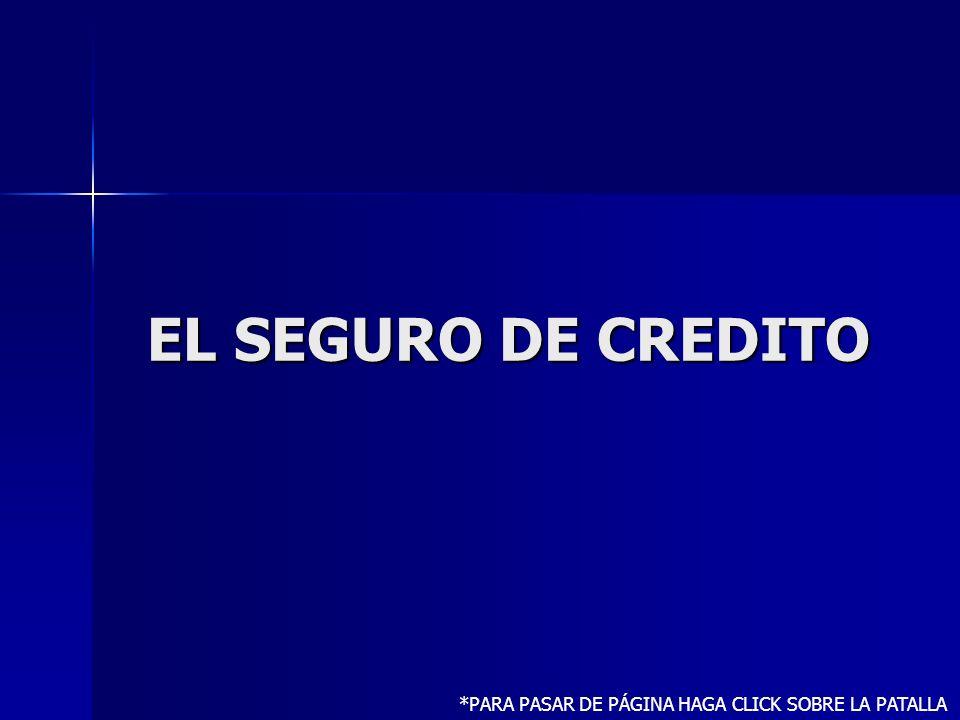 EL SEGURO DE CREDITO *PARA PASAR DE PÁGINA HAGA CLICK SOBRE LA PATALLA