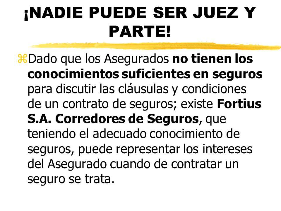 ¡NADIE PUEDE SER JUEZ Y PARTE! zDado que los Asegurados no tienen los conocimientos suficientes en seguros para discutir las cláusulas y condiciones d