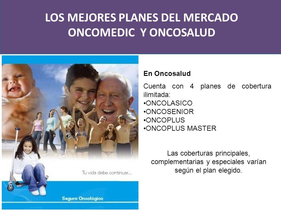 Cuenta con 4 planes de cobertura ilimitada: ONCOLASICO ONCOSENIOR ONCOPLUS ONCOPLUS MASTER LOS MEJORES PLANES DEL MERCADO ONCOMEDIC Y ONCOSALUD En Onc