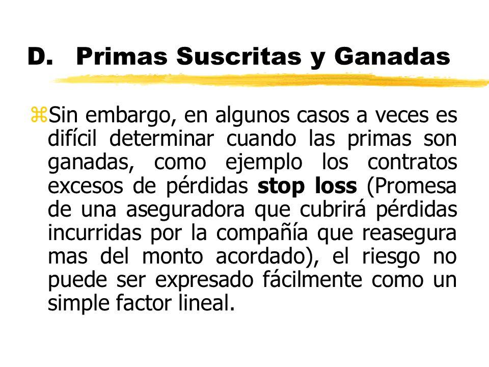 D.Primas Suscritas y Ganadas zSin embargo, en algunos casos a veces es difícil determinar cuando las primas son ganadas, como ejemplo los contratos ex