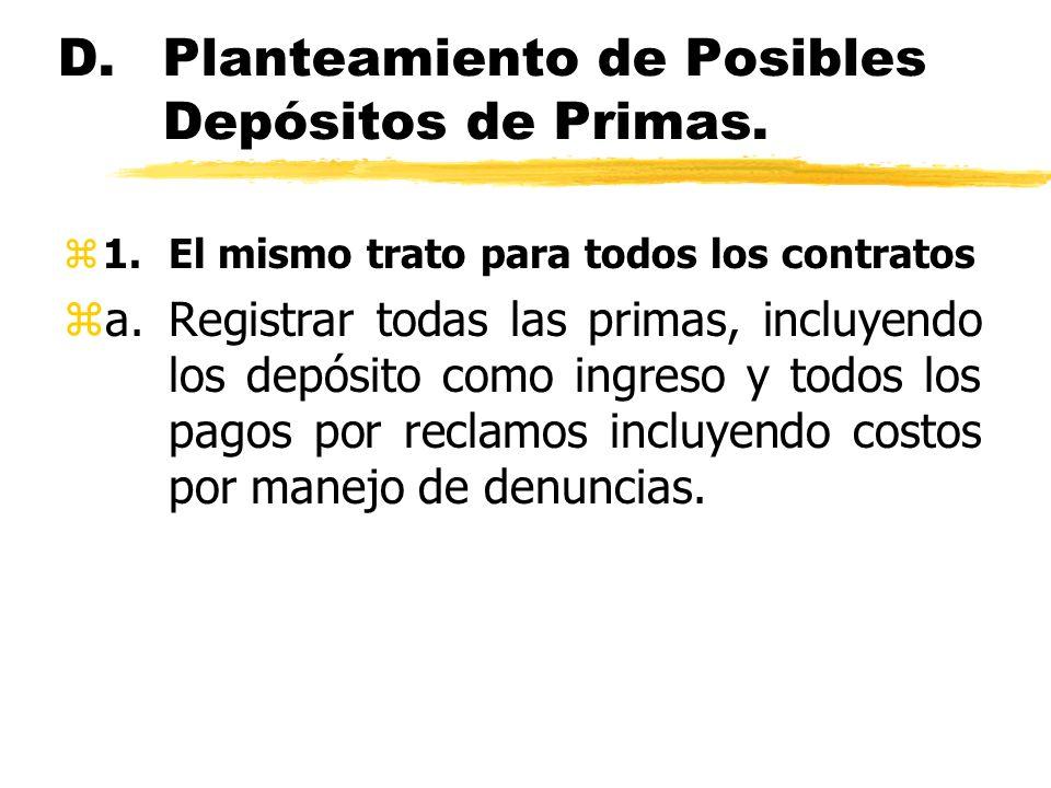 D.Planteamiento de Posibles Depósitos de Primas. z1.El mismo trato para todos los contratos za.Registrar todas las primas, incluyendo los depósito com