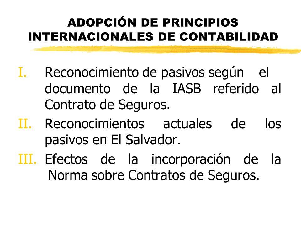 ADOPCIÓN DE PRINCIPIOS INTERNACIONALES DE CONTABILIDAD I.Reconocimiento de pasivos según el documento de la IASB referido al Contrato de Seguros. II.R