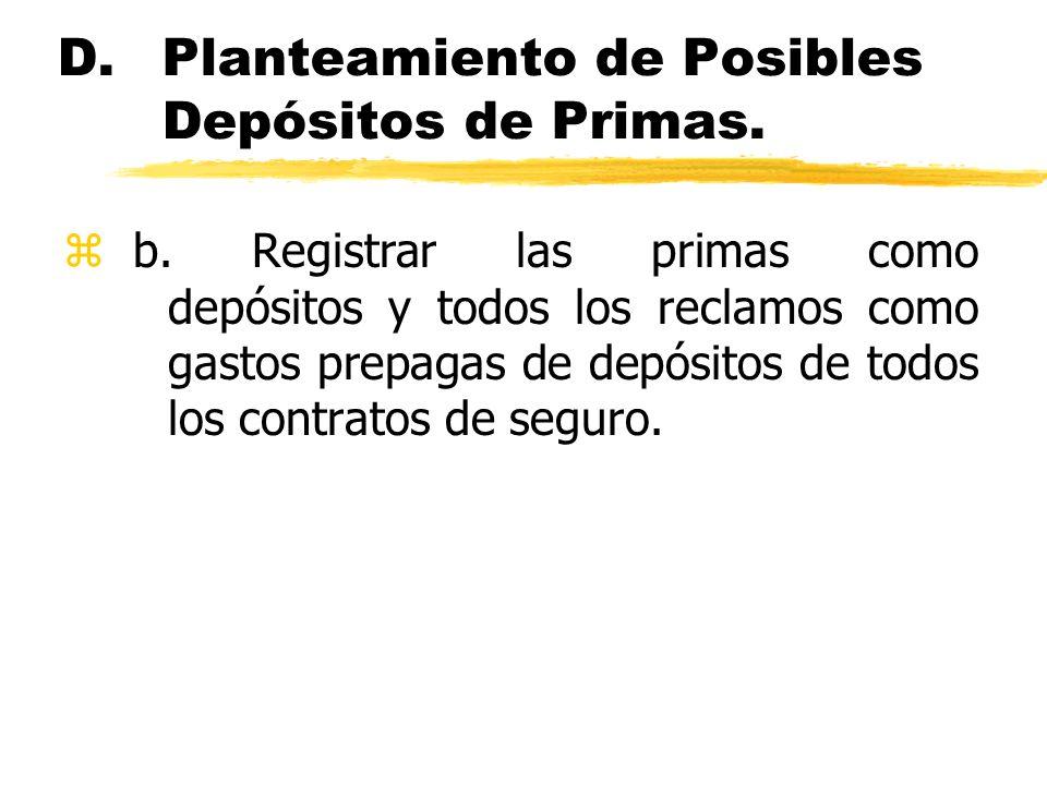 D.Planteamiento de Posibles Depósitos de Primas. zb. Registrar las primas como depósitos y todos los reclamos como gastos prepagas de depósitos de tod