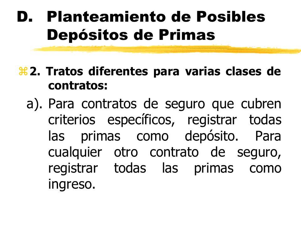 D.Planteamiento de Posibles Depósitos de Primas z2. Tratos diferentes para varias clases de contratos: a).Para contratos de seguro que cubren criterio