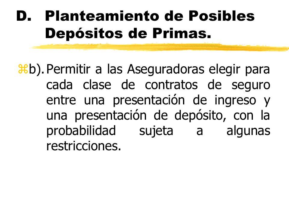 D.Planteamiento de Posibles Depósitos de Primas. zb).Permitir a las Aseguradoras elegir para cada clase de contratos de seguro entre una presentación