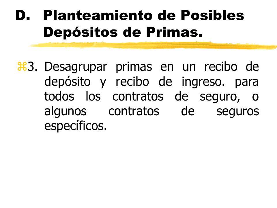 D.Planteamiento de Posibles Depósitos de Primas. z3.Desagrupar primas en un recibo de depósito y recibo de ingreso. para todos los contratos de seguro