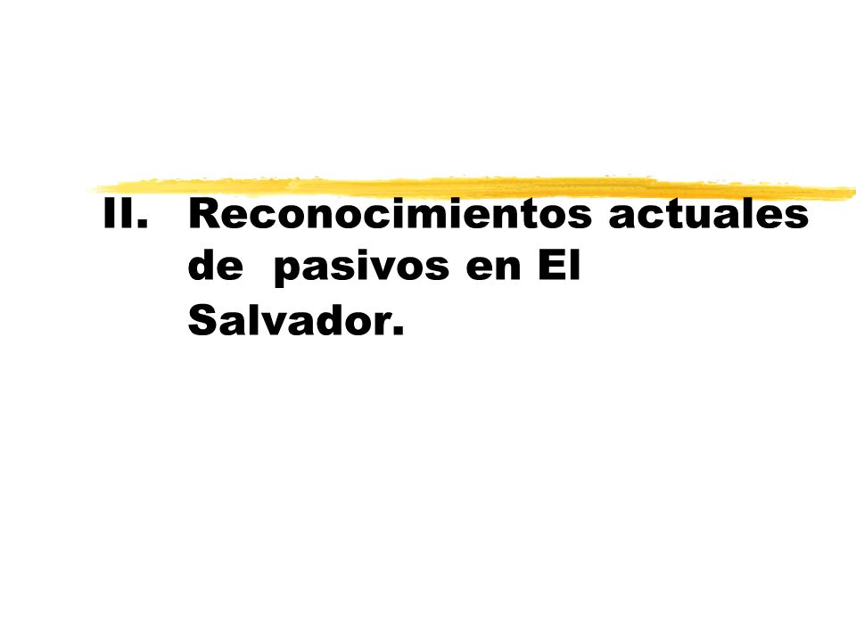 II.Reconocimientos actuales de pasivos en El Salvador.