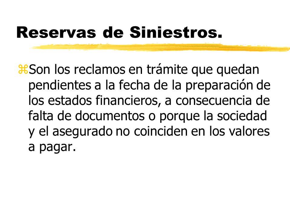 Reservas de Siniestros. zSon los reclamos en trámite que quedan pendientes a la fecha de la preparación de los estados financieros, a consecuencia de