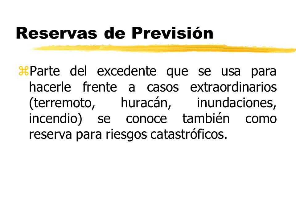 Reservas de Previsión zParte del excedente que se usa para hacerle frente a casos extraordinarios (terremoto, huracán, inundaciones, incendio) se cono