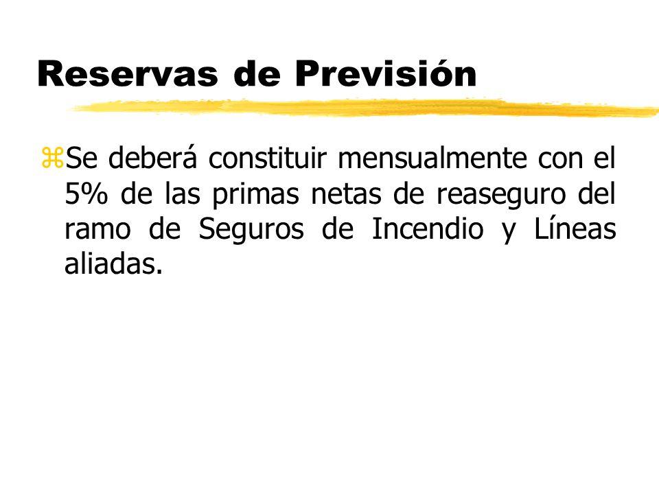 Reservas de Previsión zSe deberá constituir mensualmente con el 5% de las primas netas de reaseguro del ramo de Seguros de Incendio y Líneas aliadas.