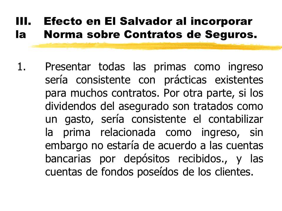 III.Efecto en El Salvador al incorporar la Norma sobre Contratos de Seguros. 1.Presentar todas las primas como ingreso sería consistente con prácticas