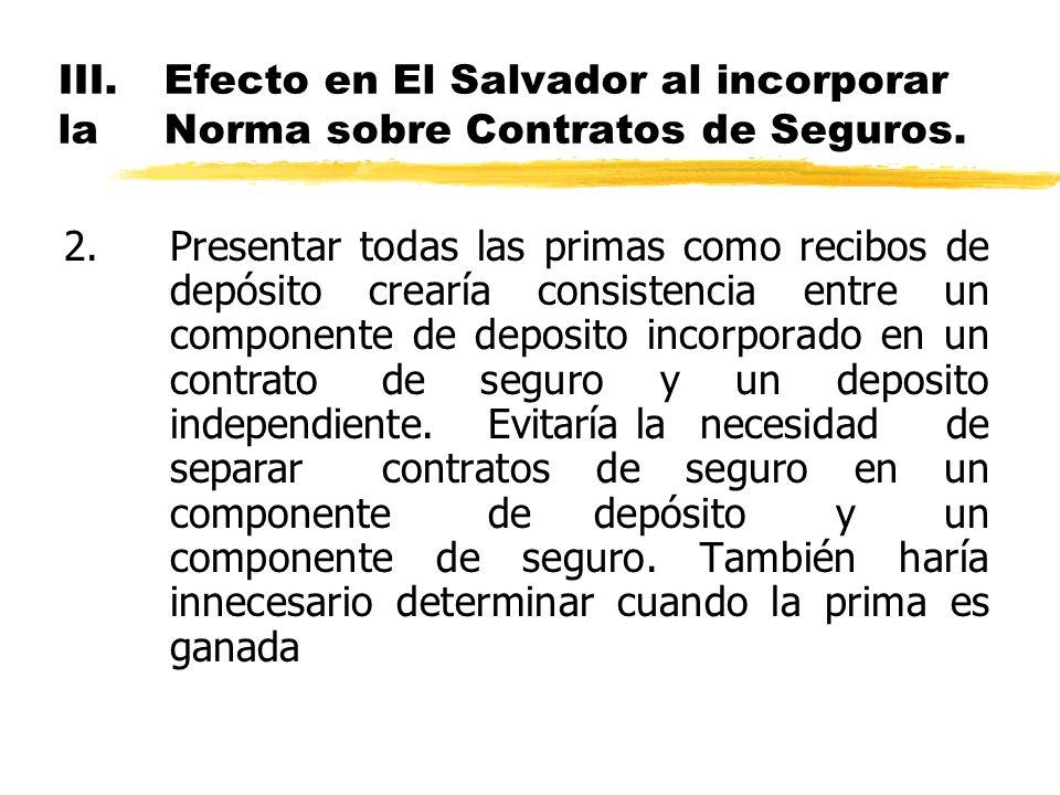 III.Efecto en El Salvador al incorporar la Norma sobre Contratos de Seguros. 2.Presentar todas las primas como recibos de depósito crearía consistenci