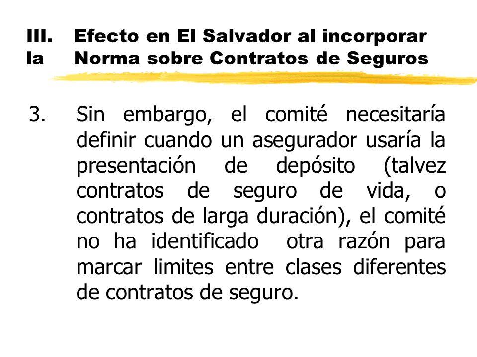 III.Efecto en El Salvador al incorporar la Norma sobre Contratos de Seguros 3.Sin embargo, el comité necesitaría definir cuando un asegurador usaría l