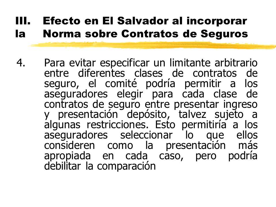 III.Efecto en El Salvador al incorporar la Norma sobre Contratos de Seguros 4.Para evitar especificar un limitante arbitrario entre diferentes clases